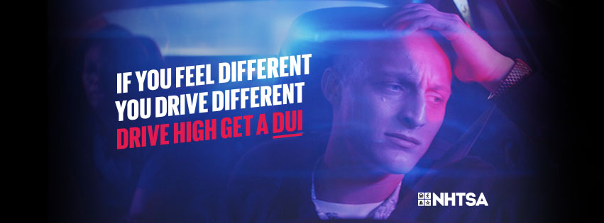If You Feel Different, You Drive Different.  Drive High, Get a DUI.